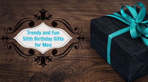 Unique 50th Birthday Gifts Men Will Absolutely Love You For Wedding Gifts List Deer Hunting For Dad Everyone Needs Best Christmas Sephora Birthday 2016 Science One Year Old Awesome Homemade