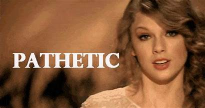 Taylor Swift Gifs Pathetic Need There Mean