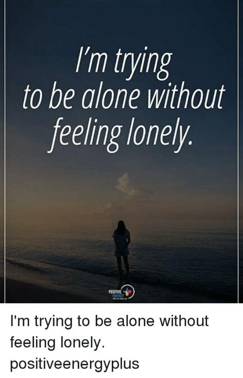 Feeling Lonely Memes - 25 best memes about feeling lonely feeling lonely memes