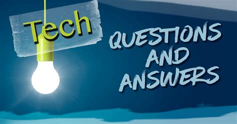 tech answers questions