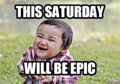 Funny Saturday Memes - 20 saturday memes to make your weekend more fun sayingimages com