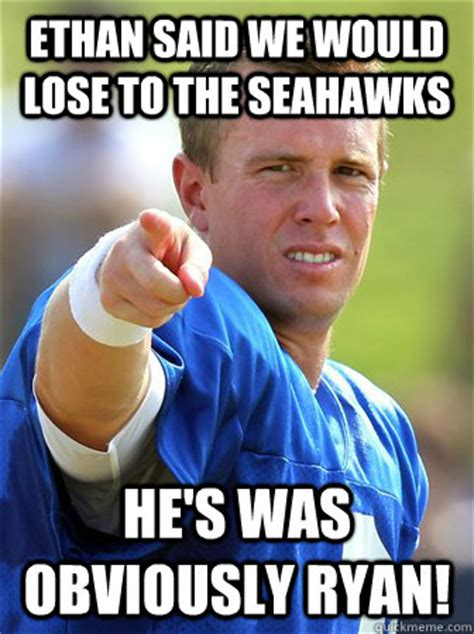 Seahawks Lose Meme - ethan said we would lose to the seahawks he s was obviously ryan misc quickmeme