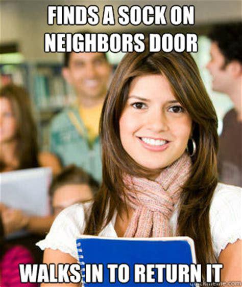 Sheltered College Freshman Meme - finds a sock on neighbors door walks in to return it sheltered college freshman quickmeme