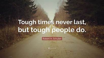 Tough Times Last Never Quotes Schuller Robert