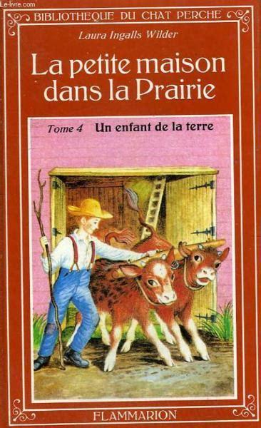la maison dans la prairie livres livre la maison dans la prairie un enfant de la terre ingalls wilder