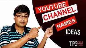 YOUTUBE CHANNEL NAMES IDEAS   TIPS FOR CHOOSE UNIQUE NAME ...