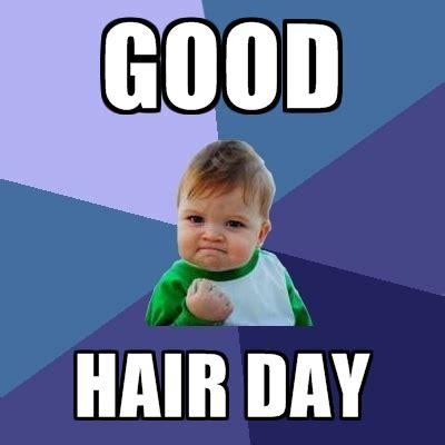 Nice Hair Meme - good hair day create meme