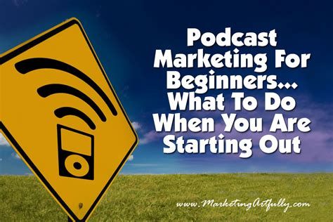 Marketing For Beginners by Podcast Marketing For Beginners What To Do When You Are