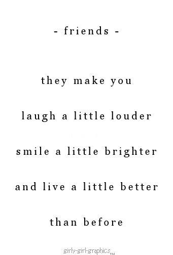 friends    laugh   louder smile