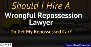 Should I Hire A Wrongful Repossession Lawyer To Get My