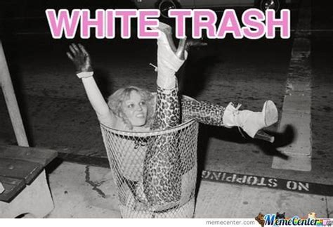 White Trash Memes - white trash meme 28 images white memes 100 images white hispanic memes google white trash