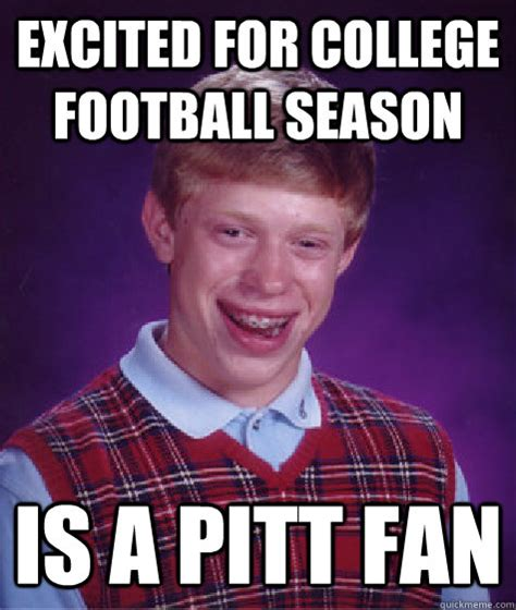 College Football Memes - excited for college football season is a pitt fan bad luck brian quickmeme