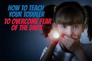 How, To, Teach, Your, Toddler, To, Overcome, Fear, Of, The, Dark