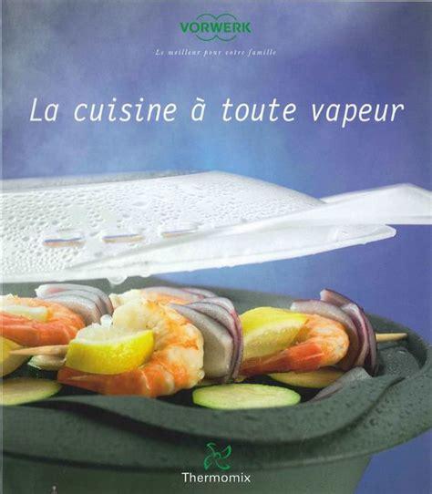cuisine vapeur recette la cuisine à toute vapeur livre thermomix recettes