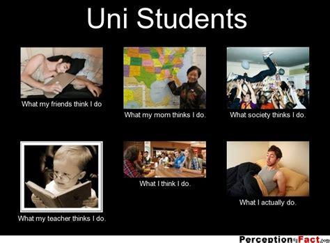 Uni Student Memes - uni students what people think i do what i really do perception vs fact