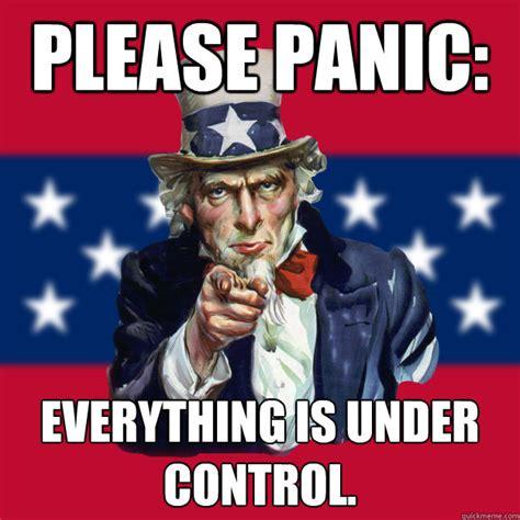 Uncle Sam Meme - please panic everything is under control uncle sam quickmeme