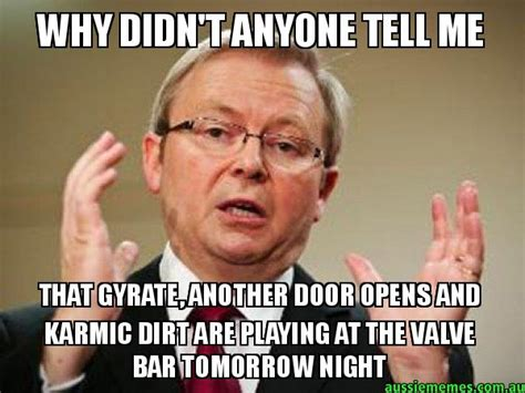 Kevin Rudd Memes - why didn t anyone tell me that gyrate another door opens and karmic dirt are playing at the