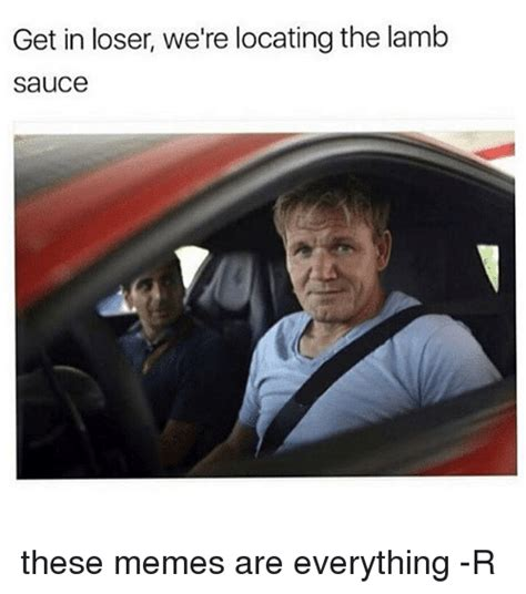 Re Locating by Get In Loser We Re Locating The Sauce These Memes Are