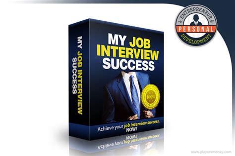 interview success my job interview success review strategies tactics for