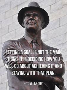 Setting a goal ... Tom Landry Inspirational Quotes