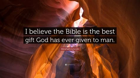 """Bible quotes beyond the list; Abraham Lincoln Quote: """"I believe the Bible is the best gift God has ever given to man."""" (12 ..."""