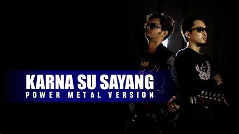 Kren, Karna Su Sayang Versi Power Metal (near Feat Dian