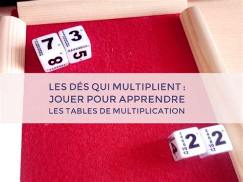 les d 233 s qui multiplient jouer pour apprendre les tables de multiplication