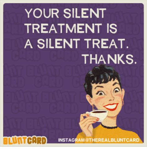 Silent Treatment Meme - your silent treatment is a silent treat thanks bluntcard instagram therealbluntcard instagram