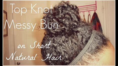 top messy bunon short natural hair youtube