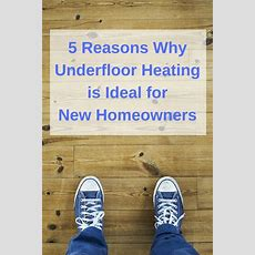 5 Reasons Why Underfloor Heating Is Ideal For New Homeowners