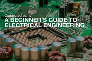 A Beginner U2019s Guide To Electrical Engineering