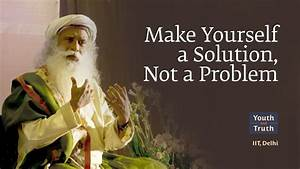 Make Yourself A Solution  Not A Problem