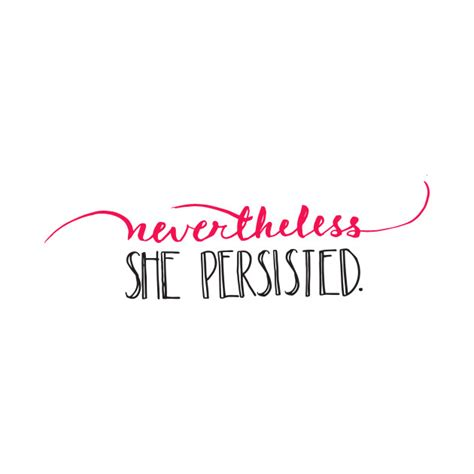 Nevertheless , the coast guard came to his assistance when he. Nevertheless, she persisted. - Nevertheless - T-Shirt ...