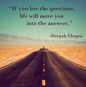 If you live the questions, life will move you into answers ...