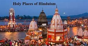 Seven Holy Places Of Hinduism That Will Actually Make Your ...