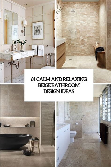 Calm Bathroom Colors by 61 Calm And Relaxing Beige Bathroom Design Ideas Digsdigs
