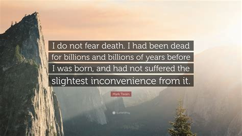 """""""i Do Not Fear Death. I Had Been Dead"""