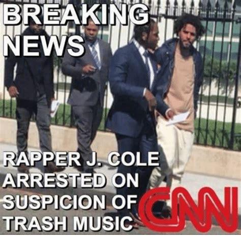 Meme Trash - breaking news rapper j cole arrested on suspicion of trash music j cole meme on me me