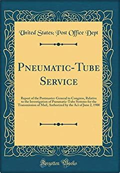 Pneumatic-Tube Service: Report of the Postmaster-General ...