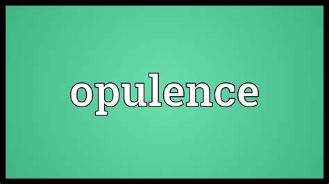 Define Opulance by Opulence Meaning