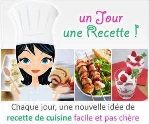 recette de cuisine du jour recherche de recettes de cuisine