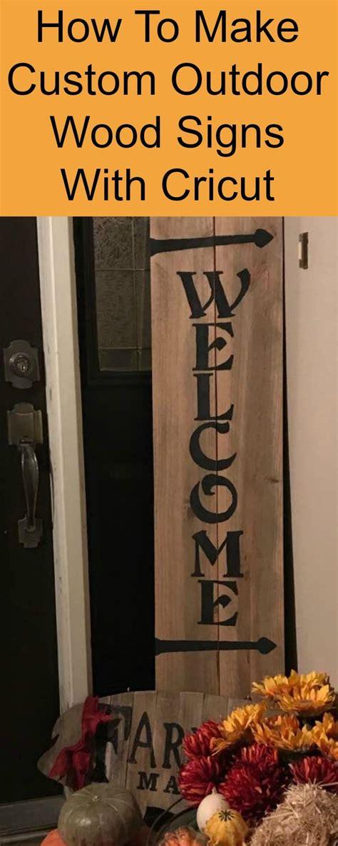 create wood signs  cricut outdoor wood signs diy