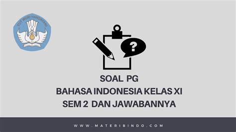 contoh soal pg bahasa indonesia kelas xi semester
