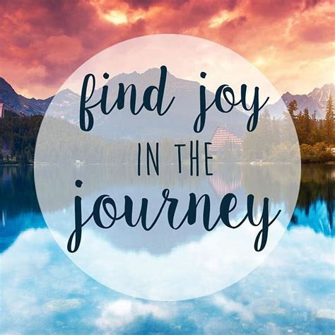 """find Joy In The Journey""  Inspiration  Pinterest"