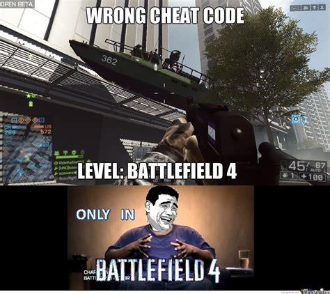 Battlefield 4 Memes - only in battlefield 4 4 the cheat codes by kdavila meme center