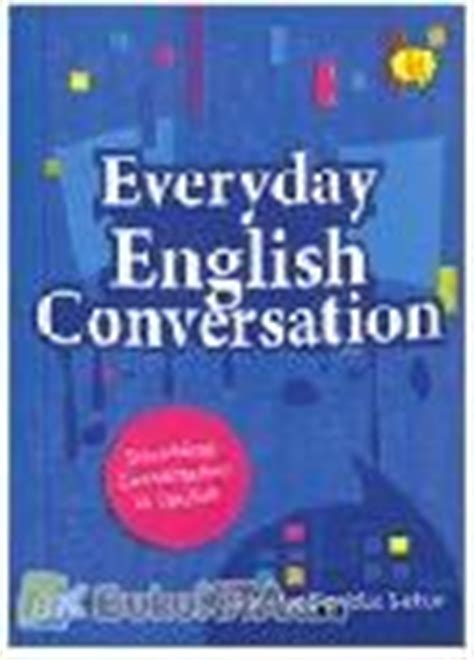 percakapan bahasa inggris sehari hari soft cover everyday conversation bahasa inggris percakapan