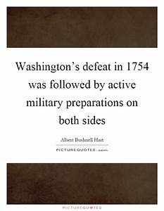 Washington's defeat in 1754 was followed by active ...