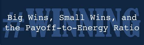 Big Wins, Small Wins, and the Payoff-to-Energy Ratio - Evolving Personal Finance | Evolving ...