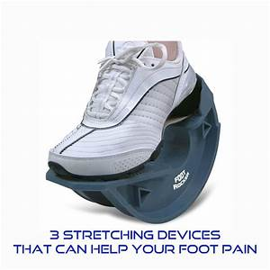 3 Stretching Devices That Help Foot Pain From Plantar
