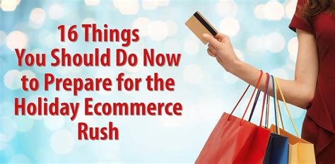 16 Things To Do To Prepare For The Holiday Ecommerce Rush